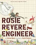 Rosie Revere, Engineer ebook by Andrea Beaty, David Roberts