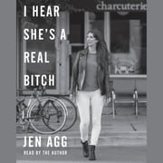 I Hear She's a Real Bitch audiobook by Jen Agg