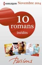10 romans Passions inédits + 1 gratuit (nº500 à 504 - novembre 2014) - Harlequin collection Passions ebook by Collectif