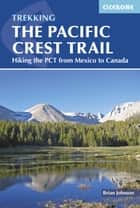 The Pacific Crest Trail - Hiking the PCT from Mexico to Canada ebook by Brian Johnson