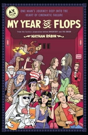 My Year of Flops - The A.V. Club Presents One Man's Journey Deep into the Heart of Cinematic Failure ebook by Nathan Rabin,A.V. Club