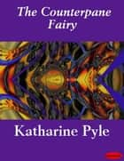 The Counterpane Fairy ebook by Katharine Pyle