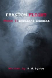 Phantom Flight - Phase 1: Dorian's Descent ebook by S.N.Bynoe
