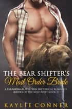 The Bear Shifter's Mail Order Bride ebook by Kaylie Conner