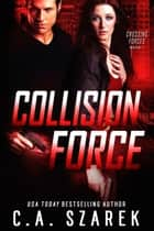 Collision Force ebook by C.A. Szarek