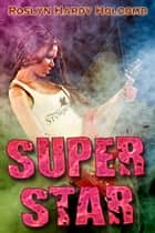Super Star ebook by Roslyn Hardy Holcomb