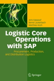 Logistic Core Operations with SAP - Procurement, Production and Distribution Logistics ebook by Jens Kappauf,Bernd Lauterbach,Matthias Koch