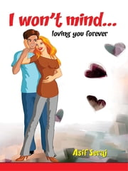 I won't mind… - loving You For Ever ebook by Asif Seraj