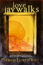 Love Jaywalks: Poems From The Novel Waking Up At Rembrandts ebook by Thomas Lloyd Qualls
