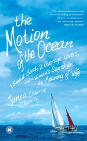 The Motion of the Ocean - 1 Small Boat, 2 Average Lovers, and a Woman's Search for the Meaning of Wife ebook by Janna Cawrse Esarey