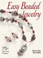 Easy Beaded Jewelry: 75+ Stunning Designs ebook by Susan Ray