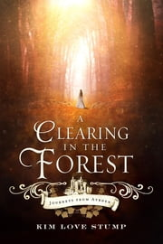 A Clearing in the Forest ebook by Kim Love Stump