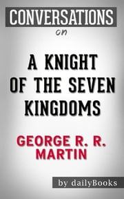A Knight of the Seven Kingdoms (A Song of Ice and Fire): by George R. R. Martin | Conversation Starters ebook by dailyBooks