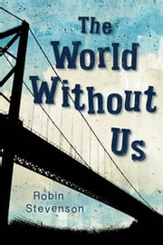 World Without Us, The ebook by Robin Stevenson