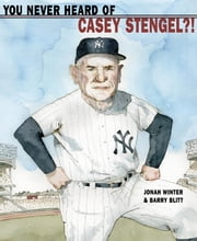 You Never Heard of Casey Stengel?! ebook by Jonah Winter,Barry Blitt