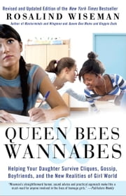 Queen Bees and Wannabes, 3rd Edition - Helping Your Daughter Survive Cliques, Gossip, Boyfriends, and the New Realities of Girl World ebook by Rosalind Wiseman