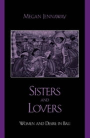 Sisters and Lovers - Women and Desire in Bali ebook by Megan Jennaway