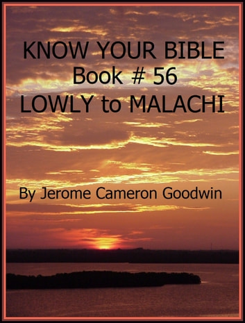 LOWLY to MALACHI - Book 56 - Know Your Bible