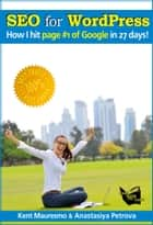 "SEO for WordPress: ""How I Hit Page #1 Of Google In 27 days!"" ebook by Kent Mauresmo"