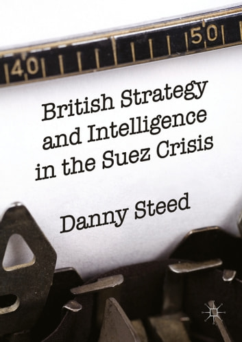 British strategy and intelligence in the suez crisis ebook by danny british strategy and intelligence in the suez crisis ebook by danny steed fandeluxe Gallery