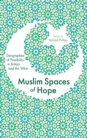 Muslim Spaces of Hope - Geographies of Possibility in Britain and the West ebook by Richard Phillips