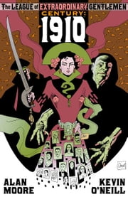 League of Extraordinary Gentlemen, Volume III: Century: 1910 ebook by Alan Moore,Kevin O'Neill