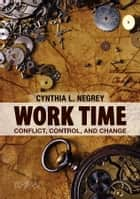 Work Time ebook by Cynthia L. Negrey
