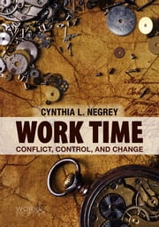 Work Time - Conflict, Control, and Change ebook by Cynthia L. Negrey