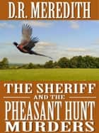 The Sheriff and the Pheasant Hunt Murders ebook by D.R. Meredith
