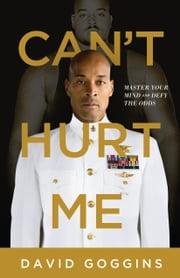 Can't Hurt Me - Master Your Mind and Defy the Odds ebook by David Goggins