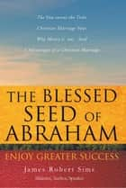 The Blessed Seed of Abraham ebook by James Robert Sims