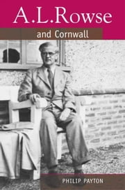 A.L. Rowse And Cornwall: A Paradoxical Patriot ebook by Payton, Philip
