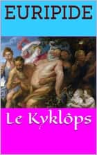 Le Kyklôps ebook by Euripide