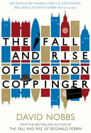 The Fall and Rise of Gordon Coppinger ebook by David Nobbs