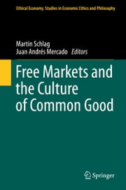 Free Markets and the Culture of Common Good ebook by Martin Schlag,Juan Andrés Mercado