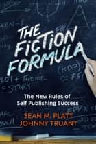 The Fiction Formula ebook by Sean M Platt, Johnny Truant