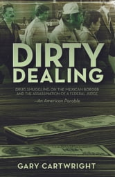 Dirty Dealing - Drug Smuggling on the Mexican Border and the Assassination of a Federal Judge ebook by Gary Cartwright
