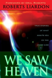 We Saw Heaven: True Stories of What Awaits Us on the Other Side ebook by Roberts Liardon