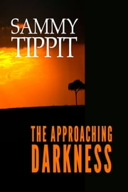 The Approaching Darkness ebook by Sammy Tippit