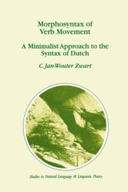 Morphosyntax of Verb Movement - A Minimalist Approach to the Syntax of Dutch ebook by Jan-Wouter Zwart