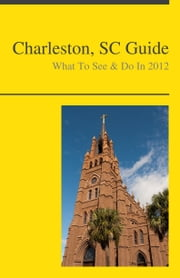 Charleston, South Carolina Travel Guide - What To See & Do ebook by Tammy Saunders