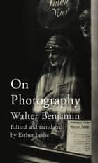 On Photography ebook by Walter Benjamin, Esther Leslie