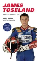 James Toseland - The Autobiography ebook by James Toseland, Ted Macauley