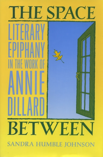 The Space Between - Literary Epiphany in the Work of Annie Dillard ebook by Sandra Humble Johnson