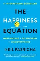 The Happiness Equation ebook by Neil Pasricha