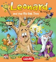 Leonard and the Old Oak Tree - A Magical Story for Children ebook by Jans Ivens,Leonard the Wizard