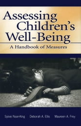 Assessing Children's Well-Being - A Handbook of Measures ebook by Sylvie Naar-King,Deborah A. Ellis,Maureen A. Frey,Michele Lee Ondersma