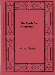 The Dash for Khartoum - A Tale of the Nile Expedition ebook by G. A. Henty,John Schönberg,Joseph Nash