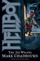 Hellboy: The Ice Wolves ebook by Mark Chadbourn, Various