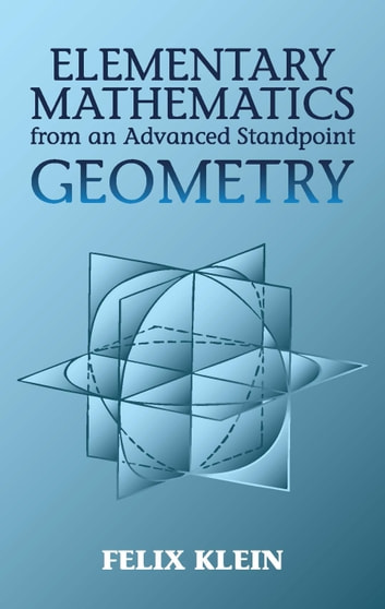 Elementary Mathematics from an Advanced Standpoint - Geometry ebook by Felix Klein